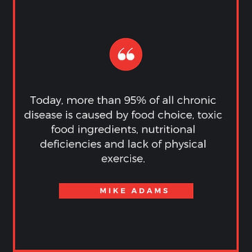 Today, more than 95% of all chronic disease is caused by food choice, toxic food ingredients, nutritional deficiencies and lack of physical exercise.