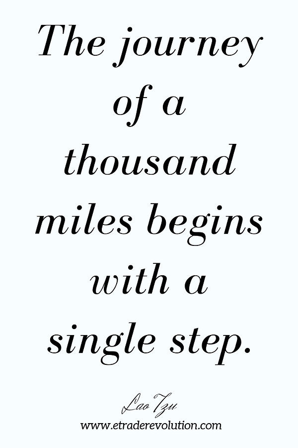 The journey of a thousand miles begins with a single step- Lao Tzu