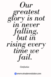 Our greatest glory is not in never falling but in rising every time we fail