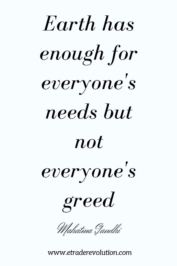 Earth has enough for everyone's needs but not everyone's greed.