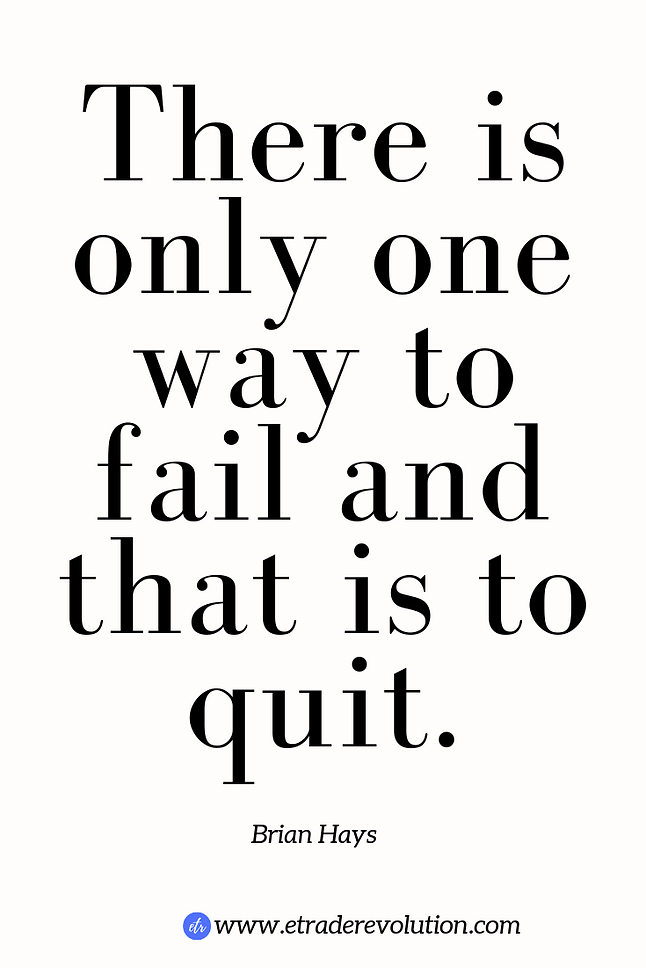 there is only one way to fail and that is to quit.