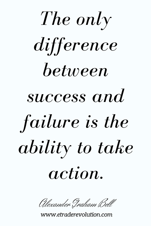 The only difference between success and failure is the ability to take action.