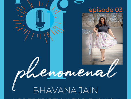 Speaking of Phenomenal Podcast Episode 003 - A prescription for fashion with Bhavana Jain