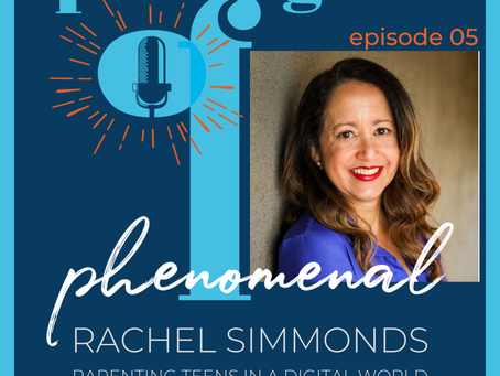 Speaking of Phenomenal Podcast Episode 005: Parenting teens in a digital world with Rachel Simmonds
