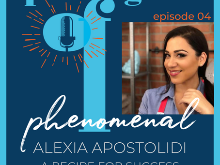 Speaking of Phenomenal Podcast Episode 004: A Recipe for Success with Chef Alexia Apostolidi