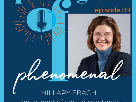 Speaking of Phenomenal Podcast Episode 009: The impact of caregiving today with Hillary Ebach