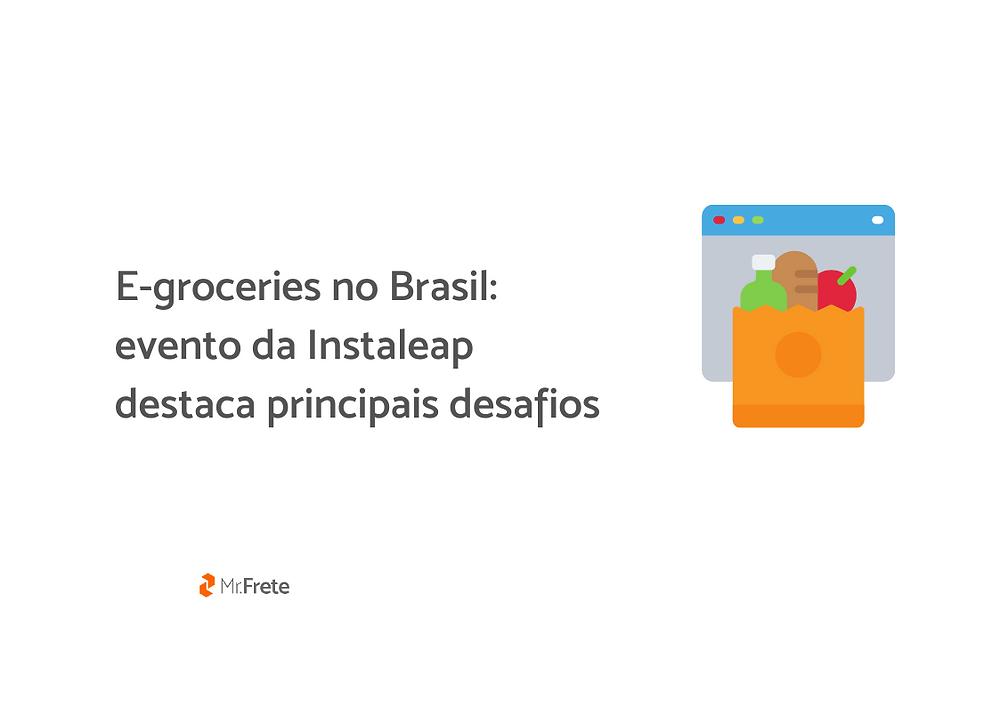 """Ilustração de compras de supermercado na frente de uma tela de computador, ao lado está escrito """"E-groceries no Brasil: evento da Instaleap destaca principais desafios""""."""