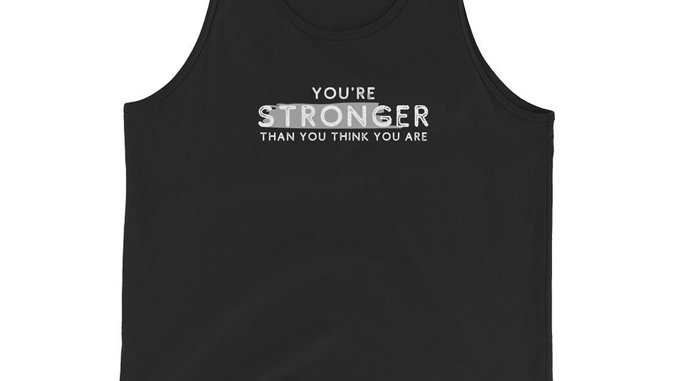 YOU'RE STRONGER THAN YOU THINK YOU ARE - Tank Top (unisex)