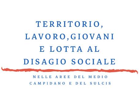 """""""TERRITORIO, LAVORO, GIOVANI E LOTTA AL DISAGIO SOCIALE NELLE AREE DEL MEDIO CAMPIDANO E DEL SULCIS"""""""