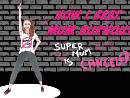 How I beat Mum Burnout