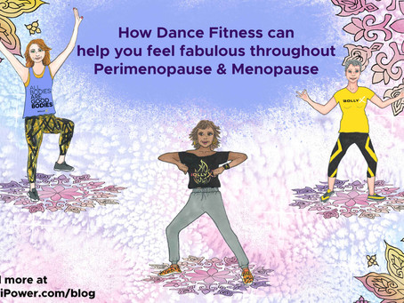 Why dance fitness can massively improve your experience of going through Perimenopause and Menopause