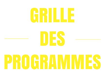 GRILLE DES PROGRAMMES