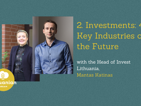 002 - Investments: 4 Key Industries of the Future with Mantas Katinas, Head of Invest Lithuania