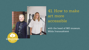 041 - How to make art more accessible with the head of MO museum, Milda Ivanauskienė
