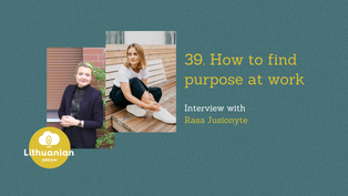 039 - How to find purpose at work with Rasa Jusionyte