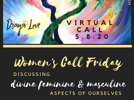 Womens Group Friday 5.8.20 Divine Feminine and Masculine talk.