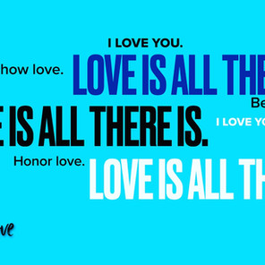 Love is all there is.