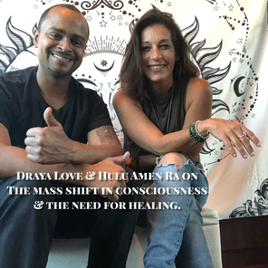 Draya Love & Hulu Amen Ra on The mass shift in consciousness and the need for healing