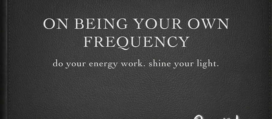 On being your own frequency