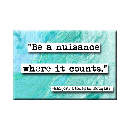 Marjory Stoneman Douglas Be a Nuisance Quote Magnet- Set of 3 Wholesale