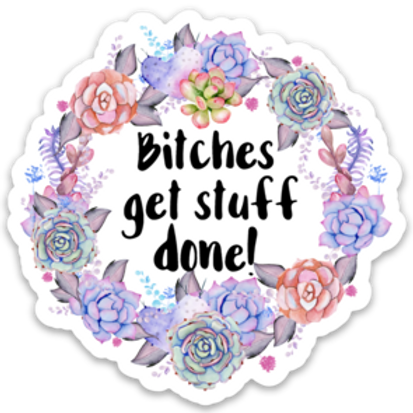 Bitches Get Stuff Done Vinyl Sticker - Set of 4
