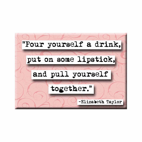 Elizabeth Taylor Pour Yourself a Drink  Quote Magnet- Set of 3 Wholesale