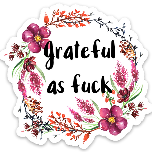 Grateful As Fuck Vinyl Sticker - Set of 4
