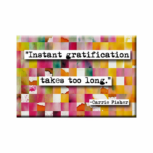 Carrie Fisher Instant Gratification Quote Magnet - Set of 3 Wholesale