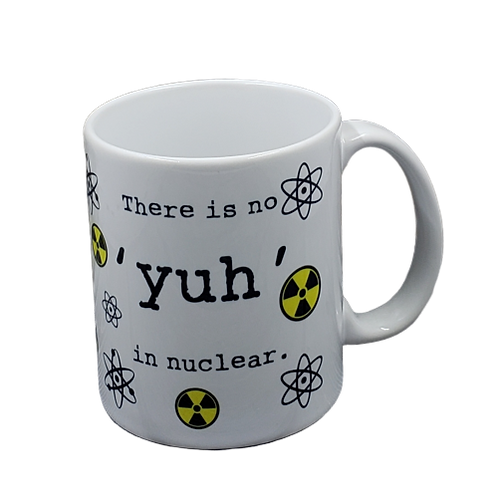 "There is No ""Yuh"" in Nuclear coffee mug - wholesale set of 2"