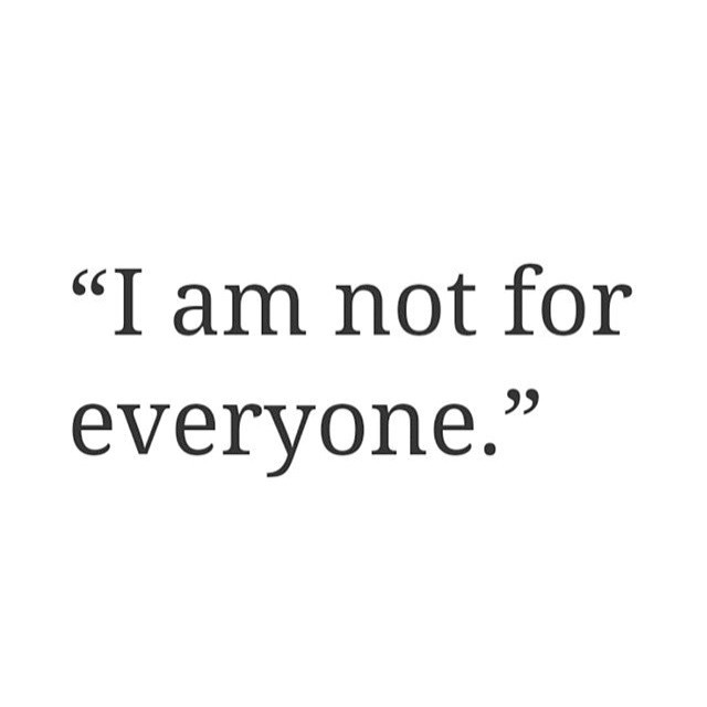 I am not for everyone.jpg
