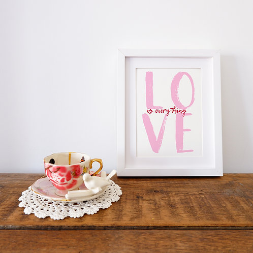Love Is Everything Print