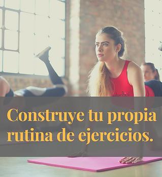 Construye tu propia rutina de ejercicios.