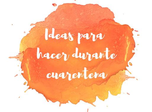 IDEAS PARA HACER DURANTE LA CUARENTENA