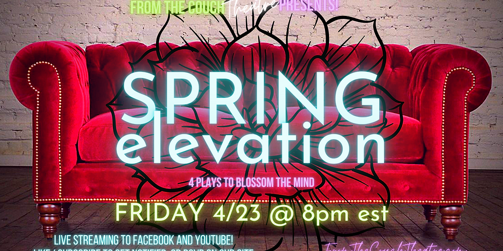 From the Couch Theatre PRESENTS! Spring Elevation