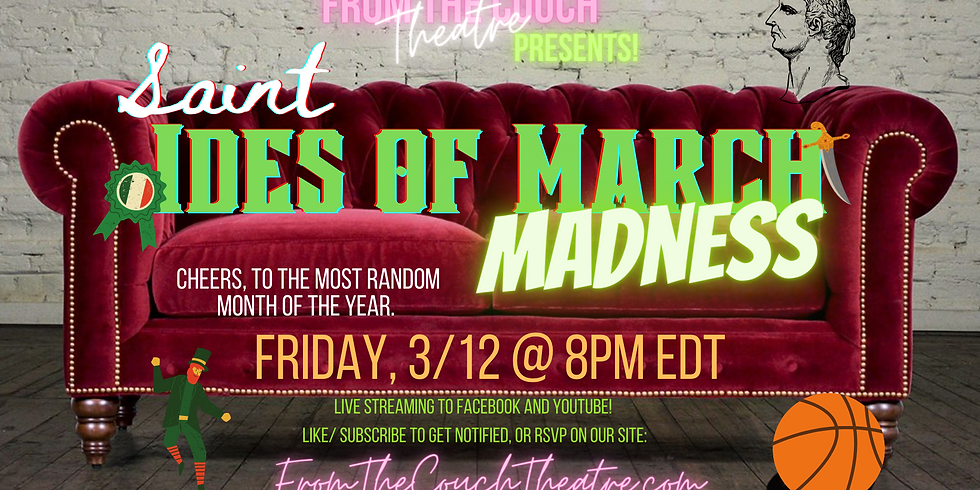 From the Couch Theatre: PRESENTS! Saint Ides of March Madness