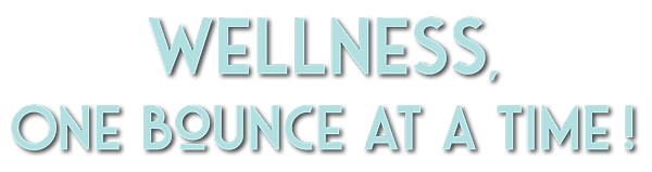 Wellness one bounce at a time