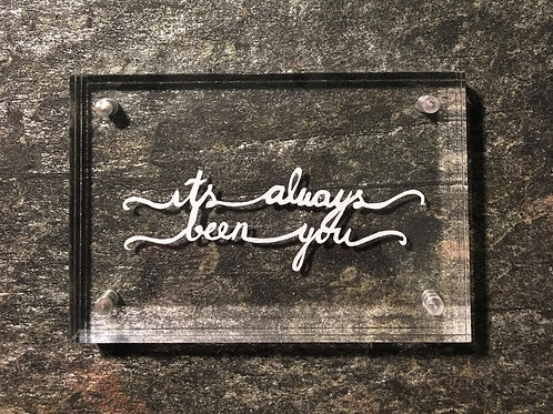 It's always been you- Perspex frame