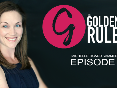 Michelle Tigard Kammerer | Episode 06 The Golden Rules