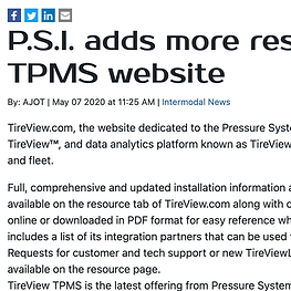 TireView.com, the website dedicated to the Pressure Systems International (P.S.I.) tire pressure monitoring system (TPMS), TireView™, and data analytics platform known as TireViewLIVE™, has been updated with additional resources for the OEM, dealer and fleet.  Full, comprehensive and updated installation information and a troubleshooting Q&A for TireView and TireViewLIVE are now available on the resource tab of TireView.com along with complete parts manuals for both products. All manuals can be viewed online or downloaded in PDF format for easy reference when needed. The TireView product is an open platform, and this site includes a list of its integration partners that can be used to consolidate tire data through a single gateway. Requests for customer and tech support or new TireViewLIVE account set up can be completed here. Warranty information is also available on the resource page.
