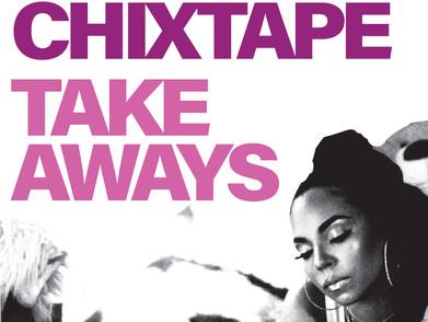 Chixtape Takeaways