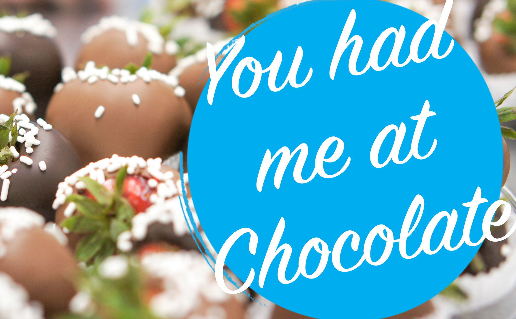 You had me at chocolate