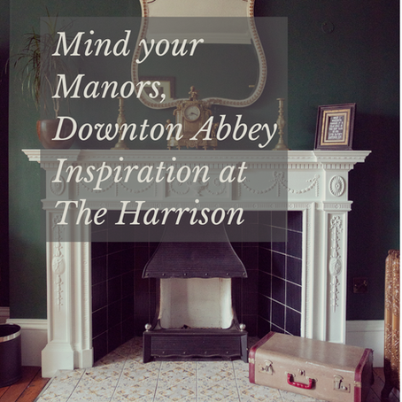 Mind your Manors, Downton Abbey Inspiration at The Harrison