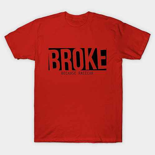 Broke: because racecar