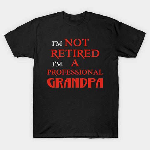 I'm Not Retired...I'm A Professional Grandpa