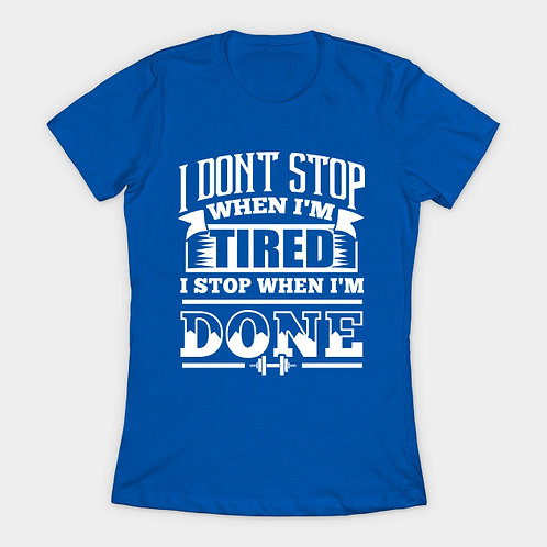 I don't stop when I'm tired