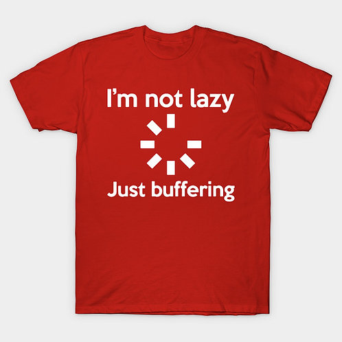 I'm Not Lazy... Just Buffering