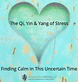 Finding Calm In This Uncertain Time - The Qi, Yin & Yang of Stress