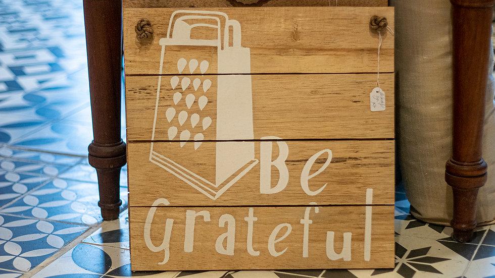 Be Grateful - Novelty Sign