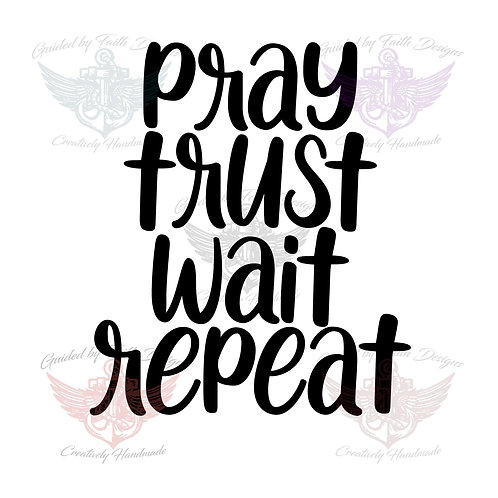 Pray Trust Wait Repeat