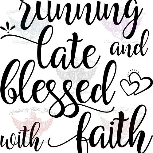 Running Late & Blessed with Faith